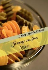 Haley Martin Chapell - Je mange sans fibres - Tome 3.