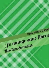 Haley Martin Chapell - Je mange sans fibres - Mon livre de recettes (vert).