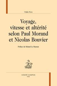 Halia Koo - Voyage, vitesse et altérité selon Paul Morand et Nicolas Bouvier.