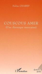Halim Charef - Couscous amer - Une chronique marocaine.