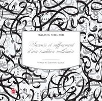 Halima Mourid - Saveurs et raffinement d'une tradition millénaire - Voyage au coeur du Maroc.