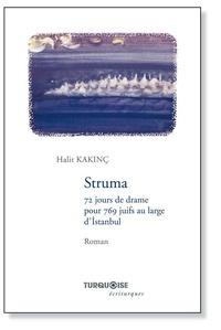 Halit Kakinç - Struma - 72 jours de drame pour 769 juifs au large d'Istanbul.