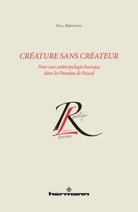 Hall Bjornstad - Créature sans créateur - Pour une anthropologie baroque dans les Pensées de Pascal.
