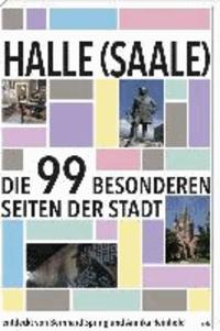 Halle (Saale) - Die 99 besonderen Seiten der Stadt.