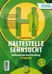 Haltestelle Sehnsucht - Aufbruch mit Gott im Alltag Das Impulsbuch 42 Impulse für Erwachsene / 42 Impulse für Teens.