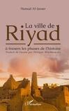 Hamad Al-Jasser - La ville de Riyad à travers les phases de l'histoire.