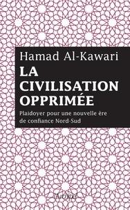 Hamad Al-Kawari - La civilisation opprimée - Plaidoyer pour une nouvelle ère de confiance Nord-Sud.