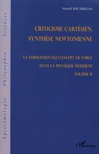 Hamadi Ben Jaballah - La formation du concept de force dans la physique moderne - Volume 2, Criticisme cartésien, synthèse newtonienne.