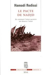 Hamadi Redissi - Le pacte de Nadjd - Ou comment l'islam sectaire est devenu l'islam.