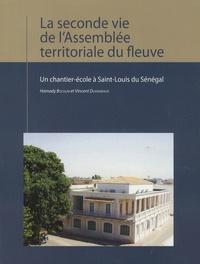 Hamady Bocoum et Vincent Duvigneaud - La seconde vie de l'Assemblée territoriale du fleuve - Un chantier-école à Saint-Louis du Sénégal.