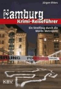 Hamburg Krimi-Reiseführer - Ein Streifzug durch die Mords-Metropole.
