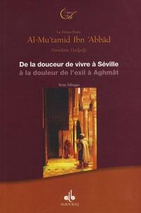 Hamdane Hadjadji - De la douceur de vivre à Séville à la douleur de l'exil à Aghmât - Le Prince-Poète Al-Mu'tamid Ibn 'Abbâd, édition bilingue français-arabe.