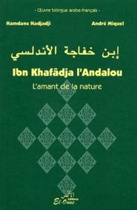 Hamdane Hadjadji et André Miquel - Ibn Khalifâdja l'Andalou - L'amant de la nature, édition bilingue arabe-français.