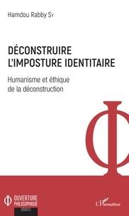 Hamdou Rabby Sy - Déconstruire l'imposture identitaire - Humanisme et éthique de la déconstruction.