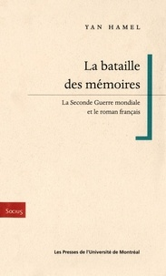 Hamel, Yan - La bataille des memoires. La Seconde Guerre mondiale et le roman français.