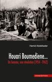 Hamid Abdelkader - Houari Boumedienne - Un homme, une revolution (1954 -1962).