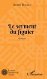 Hamid Boukrif - Le serment du figuier - Roman.
