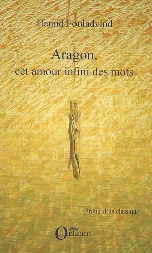 Hamid Foulâdvind - Aragon, cet amour infini des mots.
