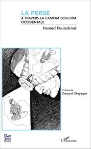 "Hamid Foulâdvind - La Perse à travers la ""camera obscura"" occidentale."