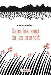 hamid Ismailov - Dans les eaux du lac interdit.