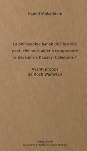 Hamid Mokaddem - La philosophie kanak de l'histoire peut-elle nous aider à comprendre le devenir de Kanaky-Calédonie ?.