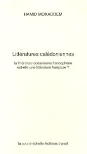 Hamid Mokaddem - Littératures calédoniennes - La littérature océanienne francophone est-elle une littérature française ?.