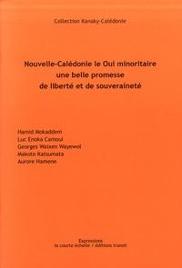 Hamid Mokaddem et Luc Enoka Camoui - Nouvelle-Calédonie le oui minoritaire, une belle promesse de liberté et de souveraineté.