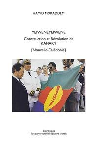Hamid Mokaddem - Yeiwene Yeiwene - Construction et révolution de Kanaky (Nouvelle-Calédonie).