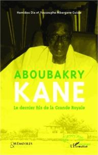 Hamidou Dia - Aboubakry Kane - Le dernier fils de la Grande Royale.