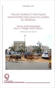 """Hamidou Dia - Trajectoire et pratiques migratoires des Haalpulaaren du Sénégal - Socio-anthropologie d'un """"village multi-situé""""."""