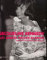 Jacqueline Kennedy : les années Maison-Blanche. Sélections de la John Kennedy Library and Museum.pdf