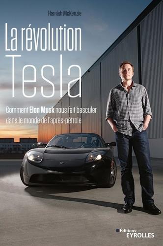 La révolution Tesla. Comment Elon Musk nous fait basculer dans le monde de l'après-pétrole