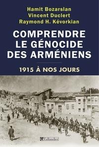 Hamit Bozarslan et Vincent Duclert - Comprendre le génocide des arméniens - 1915 à nos jours.