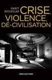 Hamit Bozarslan - Crise, violence, dé-civilisation - Essai sur les angles morts de la cité.