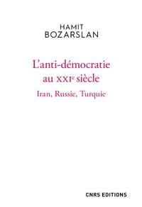 Hamit Bozarslan - L'anti-démocratie au XXIe siècle - Iran, Russie, Turquie.