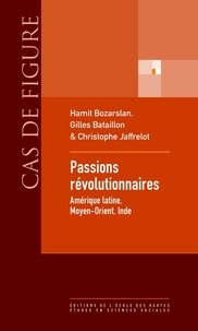 Hamit Bozarslan et Gilles Bataillon - Passions révolutionnaires - Amérique latine, Moyen-Orient, Inde.