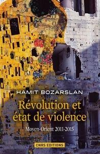 Hamit Bozarslan - Révolution et état de violence - Moyen-Orient 2011-2015.