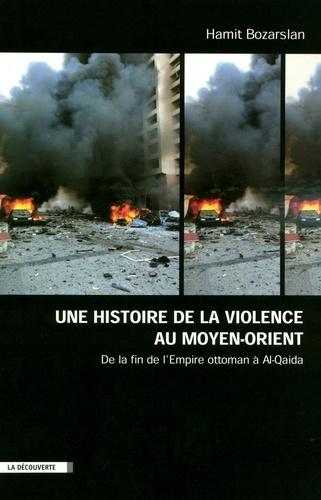 Une histoire de la violence au Moyen-Orient. De la fin de l'Empire ottoman à Al-Qaida