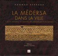 Hammad Berrada - La médersa dans la ville - Sous les Mérinides, les Nasrides, les Abdelwadides et les Hafsides.
