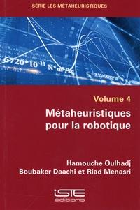 """Hamouche Oulhadj et Boubaker Daachi - Métaheuristiques pour la robotique - Volume 4 de la série """"Les métaheuristiques""""."""