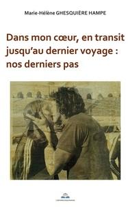 Hampe marie-hélène Ghesquiere - Dans mon coeur, en transit jusqu'au dernier voyage : nos derniers pas.