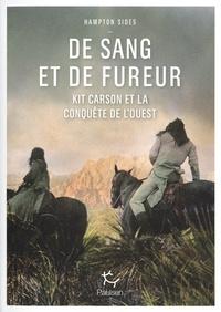 Hampton Sides - De sang et de fureur - Kit Carson et la conquête de l'Ouest.