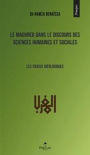 Hamza Benaïssa - Le Maghreb dans le discours des sciences humaines et sociales.