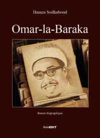 Hamza Soilhaboud - Omar-la-Baraka - Roman biographique.