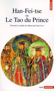 HAN-FEI-TSE OU LE TAO DU PRINCE. La stratégie de la domination absolue -  Han-Fei-Tse pdf epub
