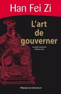 Han Fei Zi et Fei zi Han - L'art de gouverner.