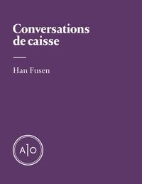 Han Fusen et Guillaume Corbeil - Conversations de caisse.