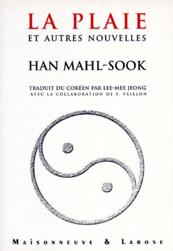 Han Mahlsook - La plaie - Et autres nouvelles.