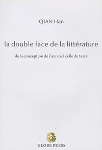 Han Qian - La double face de la littérature - De la conception de l'oeuvre à celle du texte.