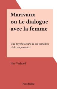 Han Verhoeff - Marivaux ou Le dialogue avec la femme - Une psycholecture de ses comédies et de ses journaux.
